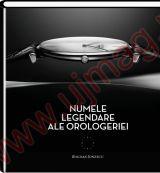 Numele legendare ale orologeriei sau despre frumusetea atemporala a masurarii timpului | Autor: Bogdan Ionescu