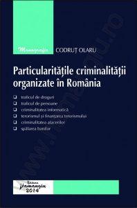 Codrut Olaru: Particularitatile criminalitatii organizate in Romania