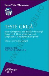 Teste grila pentru pregatirea examenului de licenta. Drept civil. Drept procesual civil. Drept penal. Drept procesual penal. Editia a 2-a, 2014