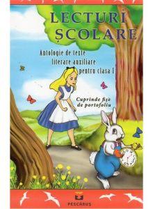 LECTURI SCOLARE - CLASA I Antologie de texte literare auxiliare pentru clasa I [Cuprinde fise de portofoliu]