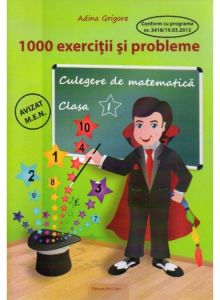 1000 EXERCITII SI PROBLEME. CULEGERE DE MATEMATICA CLASA I