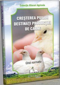 Cresterea puilor destinati productiei de carne. Ghid normativ | Colectia Afaceri agricole