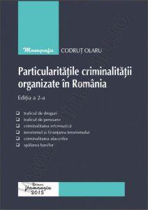 Particularitatile criminalitatii organizate in Romania. Editia a II-a   Autor: Codrut Olaru