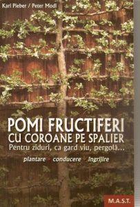 Pomi fructiferi cu coroane pe spalier [pentru ziduri, ca gard viu, pergola] | Autori: Karl Pieber, Peter Modl