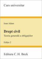 Drept civil. Teoria generala a obligatiilor (Editia a II-a) | Carte de: Adam Ioan