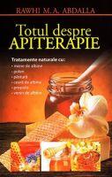 Totul despre apiterapie [Tratamente naturale] | Carte de: Rawhi M.A. Abdalla